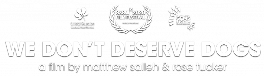 We Don't Deserve Dogs - a film by matthew salleh & rose tucker